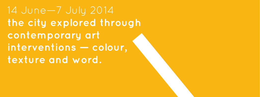 14 June 7 July 2014 the city explored through contemporary art interventions colour texture and word